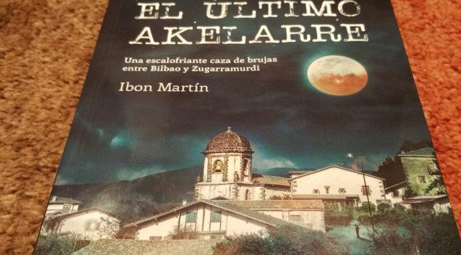 """Reseña del libro """"El último akelarre"""": un macabro viaje de 4 siglos entre Bilbao y Zugarramurdi"""